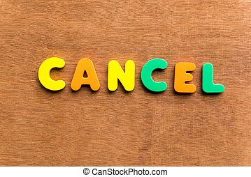cancel colorful word on the wooden background