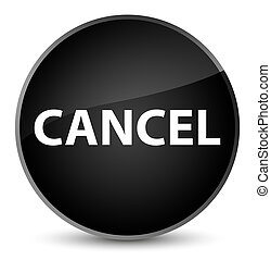Cancel elegant black round button - Cancel isolated on ...