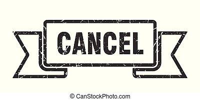 cancel grunge ribbon. cancel sign. cancel banner