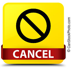 Cancel (prohibition sign icon) yellow square button red ribbon in middle