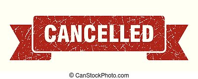 cancelled grunge ribbon. cancelled sign. cancelled banner