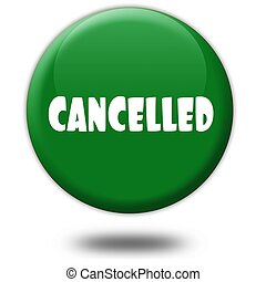 CANCELLED on green 3d button.