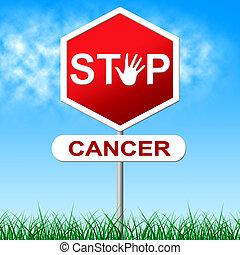 Cancer Stop Meaning Warning Sign And Prevent