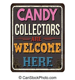 Candy collectors are welcome here vintage rusty metal sign