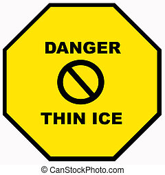 DANGER - THIN ICE - Yellow - Be smart use your head - Pay...