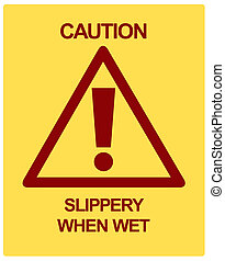 CAUTION, Slippery - Caution Slippery When Wet Sign