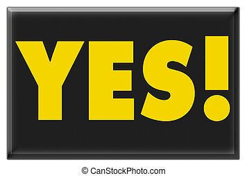 Yes - Sign saying YES in yellow on black