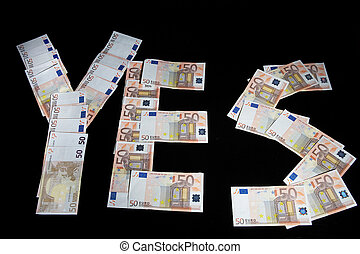 "yes - Word \""Yes\\\"" written of 50-Euro bills on blöack..."