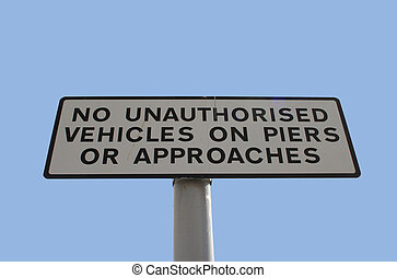 No unauthorised vehicles on pier sign No unauthorised...
