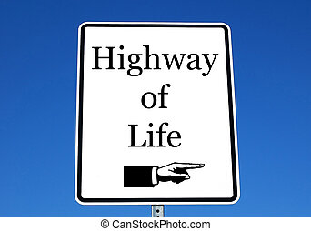 Highway of Life - White road sign printed with Highway of...