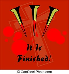 it is finished - bloody nails of the cross of calvary easter...