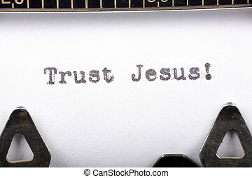 Trust Jesus - Typewriter close up shot, concept of Trust...
