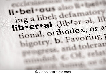 "Liberal - Selective focus on the word \""liberal\\\"". Many..."