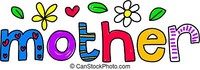 mother - whimsical drawing of the word MOTHER isolated on...