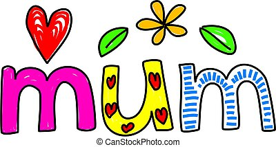 mum - whimsical drawing of the word MUM isolated on white