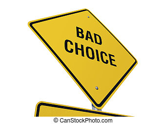 Bad Choice road sign isolated on a white background Contains...