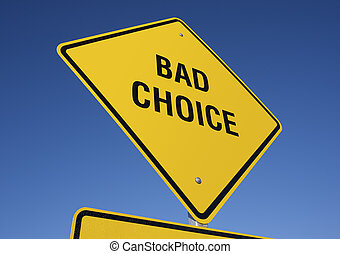 Bad Choice road sign with deep blue sky background Contains...