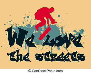 we love the streets - Vector illustration with a...