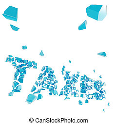 Broken taxes metaphor, smashed word explosion