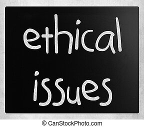 """""""Ethical issues"""" handwritten with white chalk on a blackboard"""