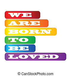 Gay pride poster - We are born to be loved - gay poster