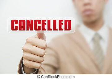 Business man pressing touch screen oncancelled button