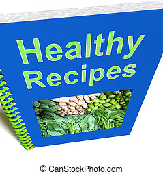 Healthy Recipes Book Shows Preparing Good Food - Healthy...