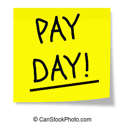 Pay Day! - A yellow square sticky note with the words Pay...