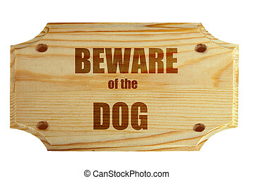 Beware of the dog wood sign  - Isolated over white