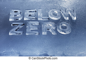 Below Zero - Words Below Zero written with real ice letters.
