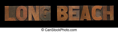Long Beach - the words Long Beach in old letterpress wood...