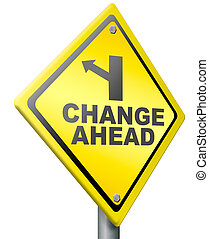 change ahead changes and improvement making thing better for...