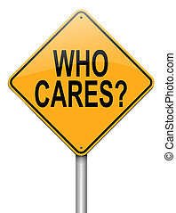 Who cares. - Illustration depicting a roadsign with a who...
