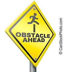 obstacle ahead caution for danger take the challenge and...