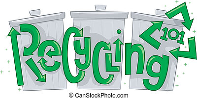 Recycling 101 - Text Illustration Featuring Thrash Cans with...