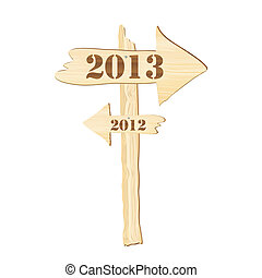 2013 sign - A signpost showing the way from 2012 to 2013....