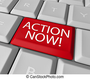 Action Now Computer Key Demanding Urgent Act - A red key on...