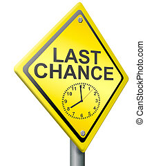 last chance or opportunity time on clock is ticking away now...