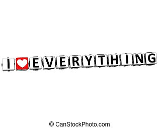 3D I Love Everything Button Click Here Block Text over white...
