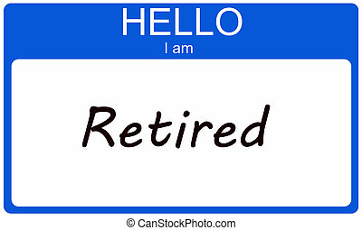 Hello I am Retired - Hello I am in Retired blue name tag...