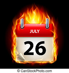 Burning calendar - Twenty-sixth July in Calendar. Burning...