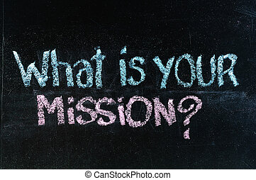 what is your mission question - chalk handwriting on...