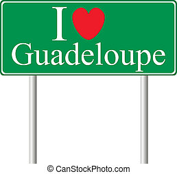 I love Guadeloupe, concept road sign isolated on white...