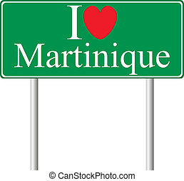 I love Martinique, concept road sign isolated on white...