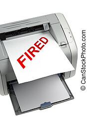 Fired - Paper titled Fired over printer isolated with...