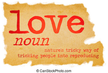 Love dictionary definition - Nature's tricky way of tricking...