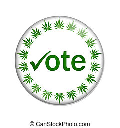 Vote to legalize marijuana button - A white button marijuana...