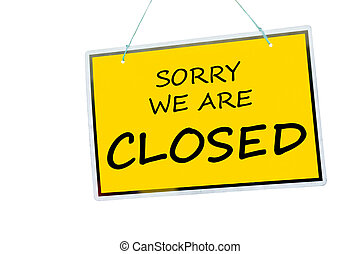 Closed sign - sorry we are closed sign hanging isolated on a...