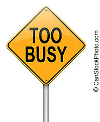 Too busy concept. - Illustration depicting a roadsign with a...