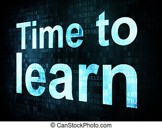 Education and learn concept: pixelated words Time to learn...